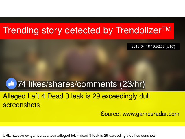 Alleged Left 4 Dead 3 leak is 29 exceedingly dull screenshots