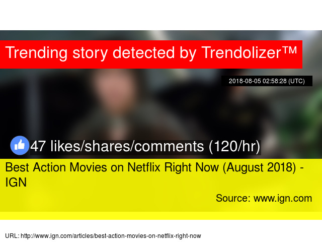 Best Action Movies on Netflix Right Now (August 2018) - IGN